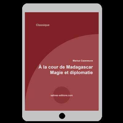 Couverture ebook À la cour de Madagascar. Magie et diplomatie
